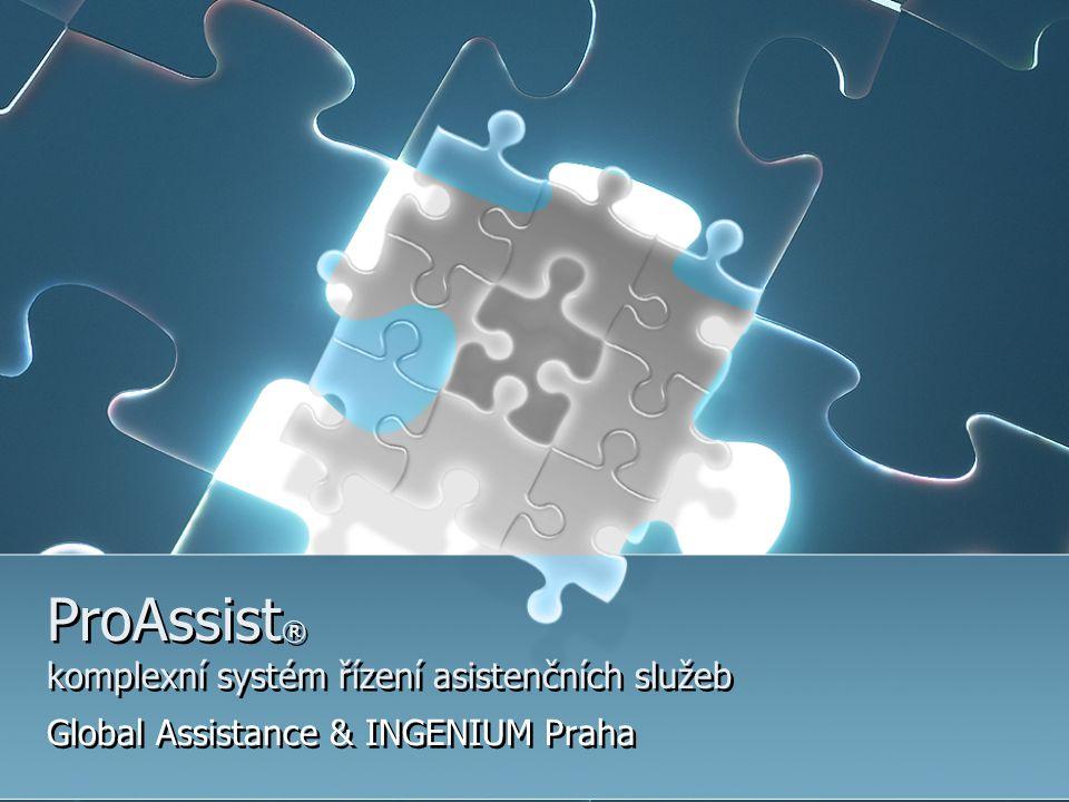ProAssist ® komplexní systém řízení asistenčních služeb Global Assistance & INGENIUM Praha