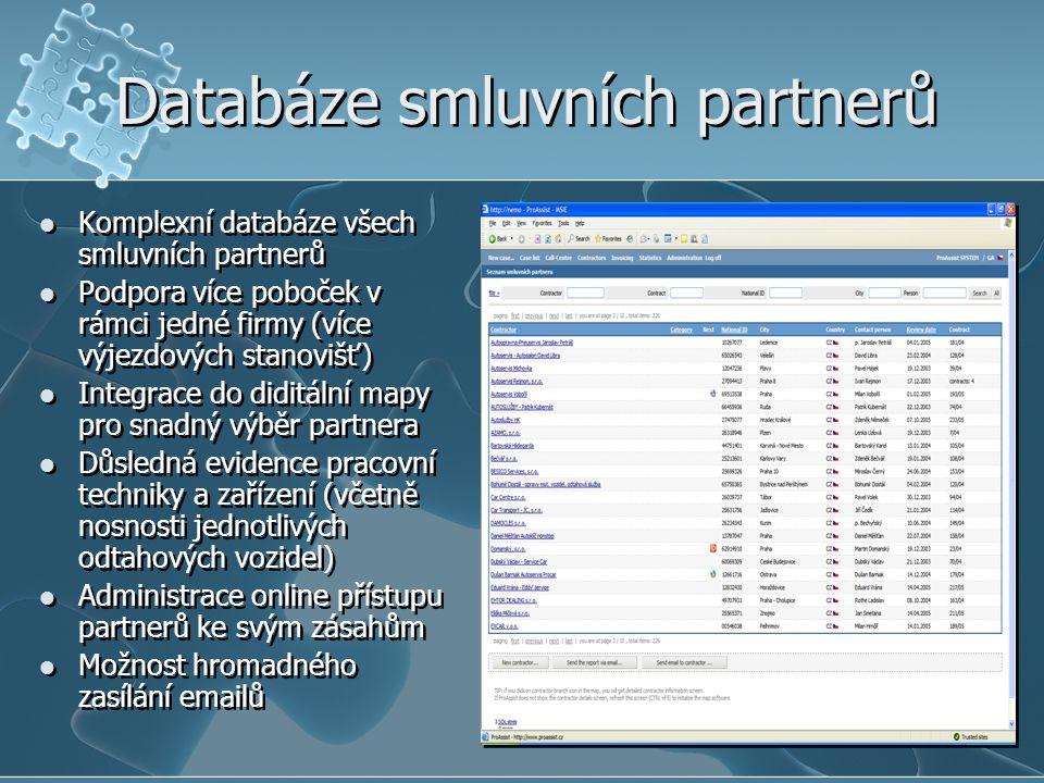 Databáze smluvních partnerů Komplexní databáze všech smluvních partnerů Podpora více poboček v rámci jedné firmy (více výjezdových stanovišť) Integrace do diditální mapy pro snadný výběr partnera Důsledná evidence pracovní techniky a zařízení (včetně nosnosti jednotlivých odtahových vozidel) Administrace online přístupu partnerů ke svým zásahům Možnost hromadného zasílání emailů Komplexní databáze všech smluvních partnerů Podpora více poboček v rámci jedné firmy (více výjezdových stanovišť) Integrace do diditální mapy pro snadný výběr partnera Důsledná evidence pracovní techniky a zařízení (včetně nosnosti jednotlivých odtahových vozidel) Administrace online přístupu partnerů ke svým zásahům Možnost hromadného zasílání emailů