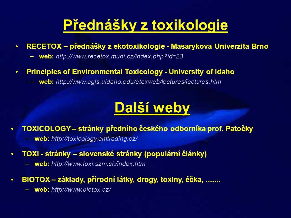 Přednášky z toxikologie RECETOX – přednášky z ekotoxikologie - Masarykova Univerzita Brno –web: http://www.recetox.muni.cz/index.php?id=23 Principles