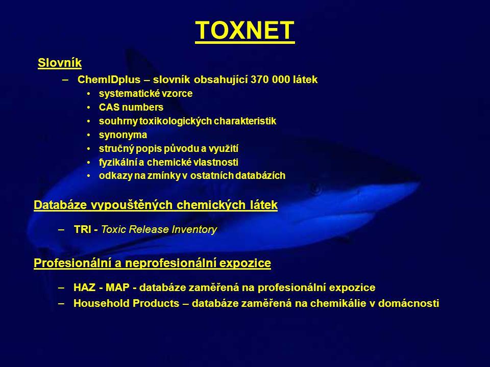 TOXNET Slovník –ChemIDplus – slovník obsahující 370 000 látek systematické vzorce CAS numbers souhrny toxikologických charakteristik synonyma stručný