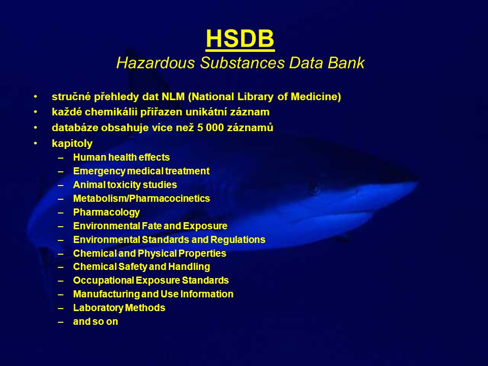 HSDB Hazardous Substances Data Bank stručné přehledy dat NLM (National Library of Medicine) každé chemikálii přiřazen unikátní záznam databáze obsahuj