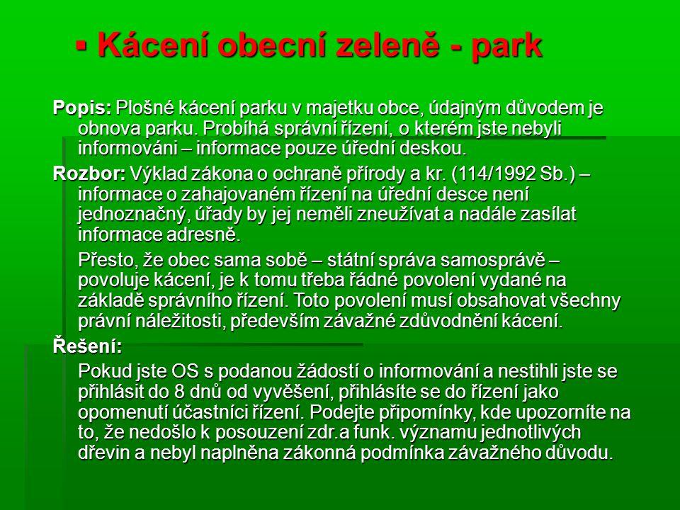  Kácení obecní zeleně - park Popis: Plošné kácení parku v majetku obce, údajným důvodem je obnova parku. Probíhá správní řízení, o kterém jste nebyli