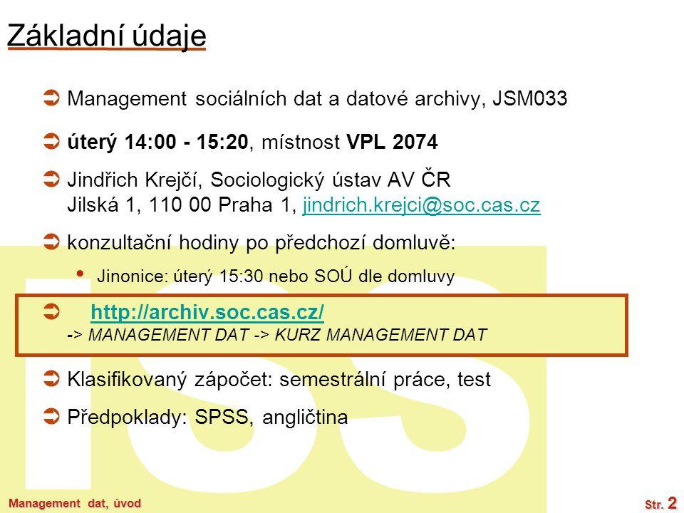 ISS Management dat, úvod Str. 2 Základní údaje  Management sociálních dat a datové archivy, JSM033  úterý 14:00 - 15:20, místnost VPL 2074  Jindřic
