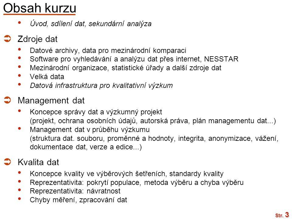 ISS Management dat, 22. 2. 2012 Str. 3 Obsah kurzu Úvod, sdílení dat, sekundární analýza  Zdroje dat Datové archivy, data pro mezinárodní komparaci S
