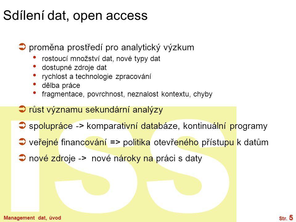 ISS Management dat, úvod Str. 5 Sdílení dat, open access  proměna prostředí pro analytický výzkum rostoucí množství dat, nové typy dat dostupné zdroj