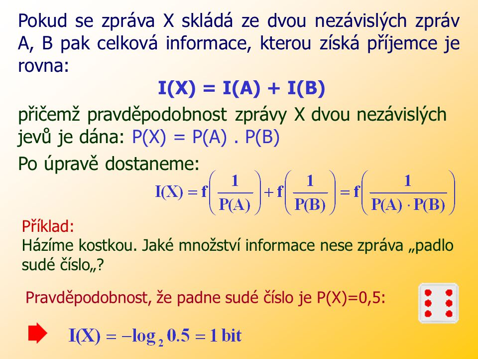 Množství informace obsažené ve zprávě X souvisí s pravděpodobností P(X) s jakou může příjemce uhodnout obsah zprávy X, neboli jaká je pravděpodobnost
