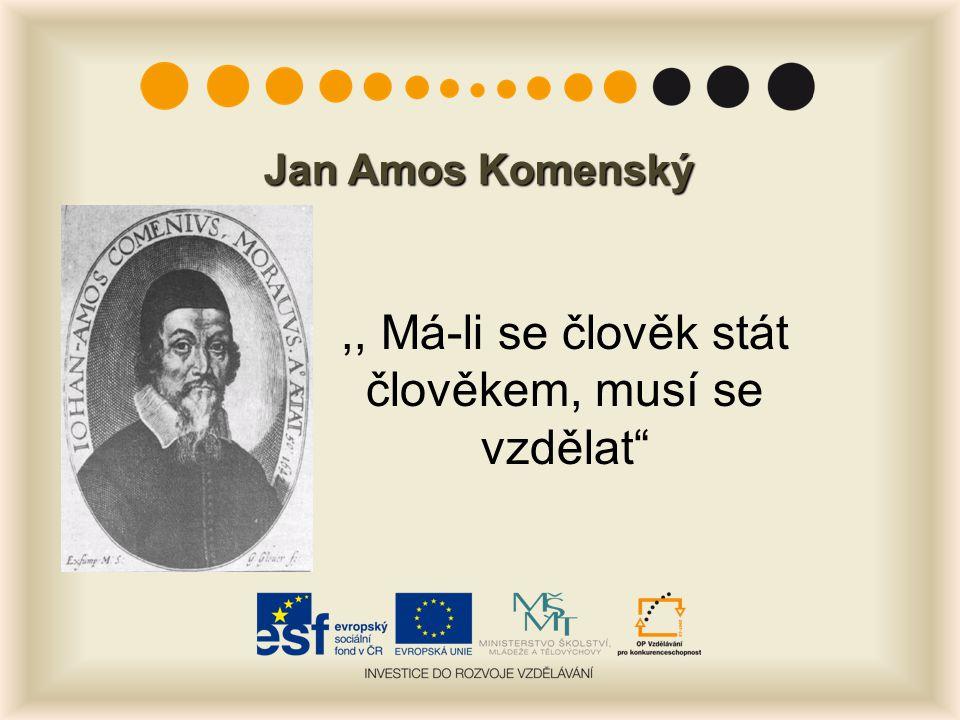 """Jan Amos Komenský,, Má-li se člověk stát člověkem, musí se vzdělat"""""""