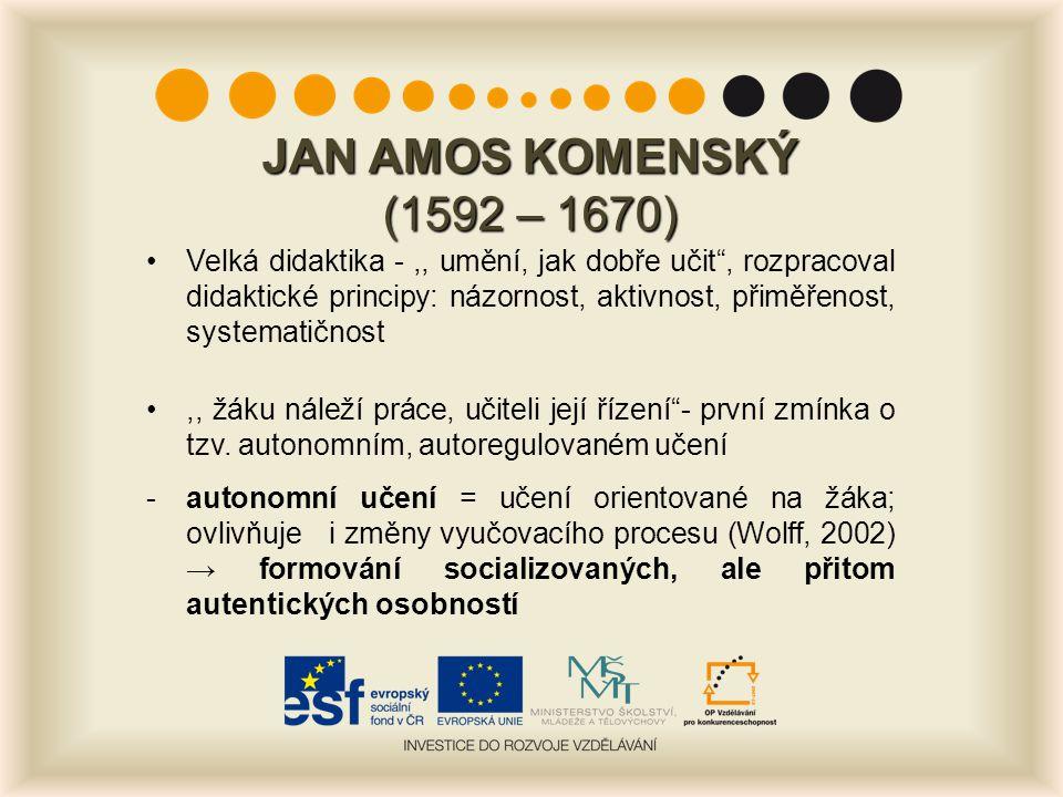 """JAN AMOS KOMENSKÝ (1592 – 1670) Velká didaktika -,, umění, jak dobře učit"""", rozpracoval didaktické principy: názornost, aktivnost, přiměřenost, system"""