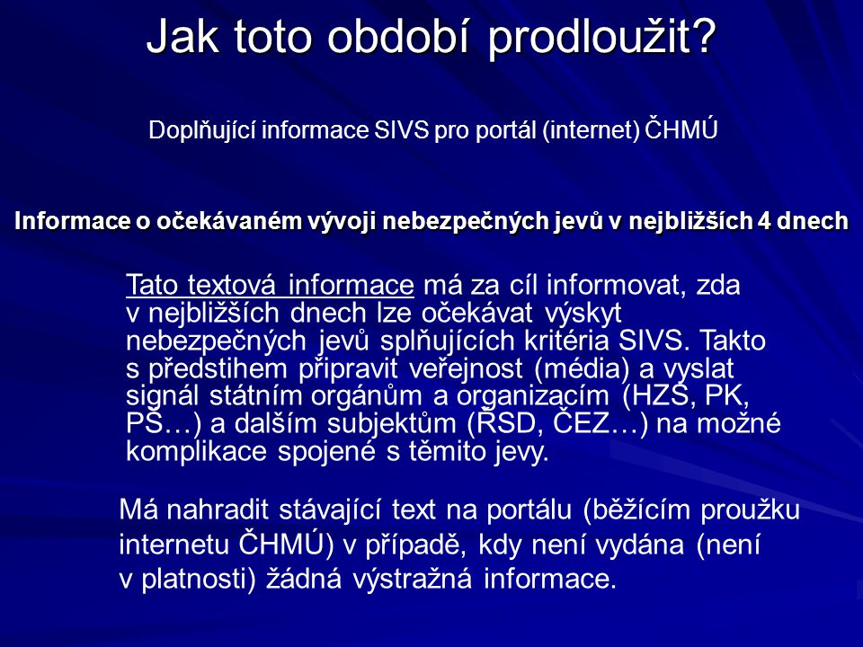 Jak toto období prodloužit? Doplňující informace SIVS pro portál (internet) ČHMÚ Tato textová informace má za cíl informovat, zda v nejbližších dnech
