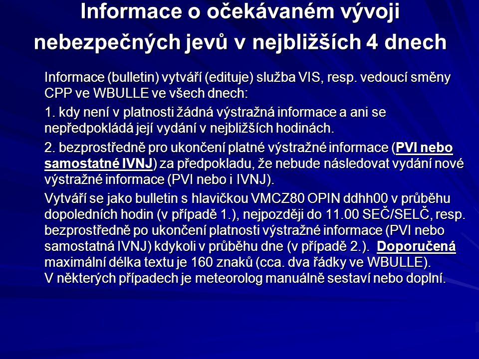 Informace o očekávaném vývoji nebezpečných jevů v nejbližších 4 dnech Informace (bulletin) vytváří (edituje) služba VIS, resp. vedoucí směny CPP ve WB