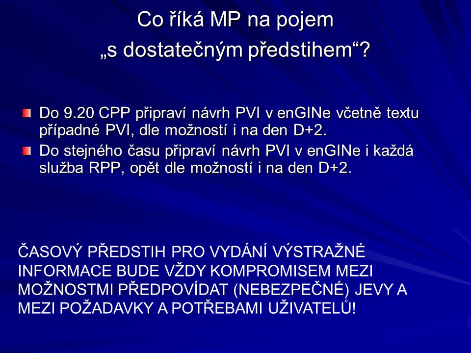 """Co říká MP na pojem """"s dostatečným předstihem""""? Do 9.20 CPP připraví návrh PVI v enGINe včetně textu případné PVI, dle možností i na den D+2. Do stejn"""