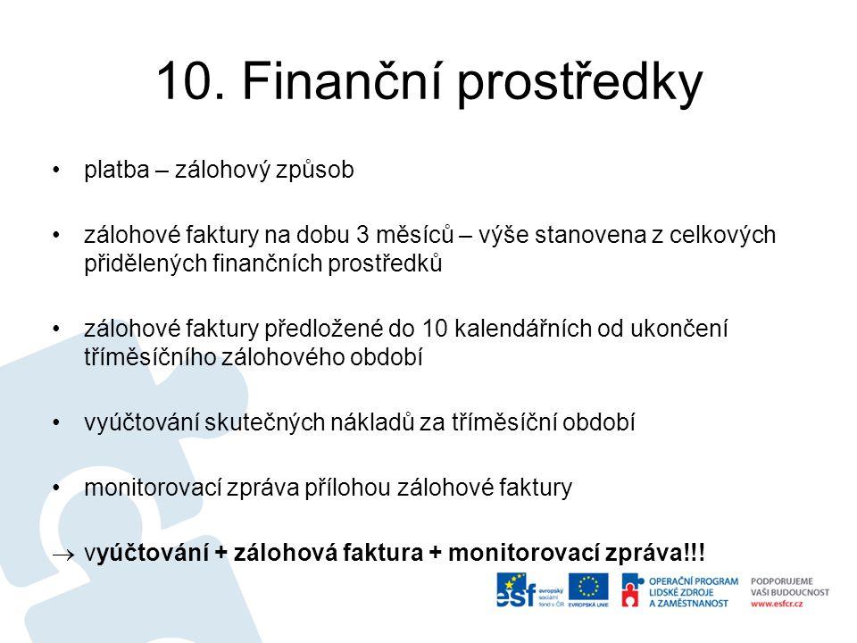 10. Finanční prostředky platba – zálohový způsob zálohové faktury na dobu 3 měsíců – výše stanovena z celkových přidělených finančních prostředků zálo