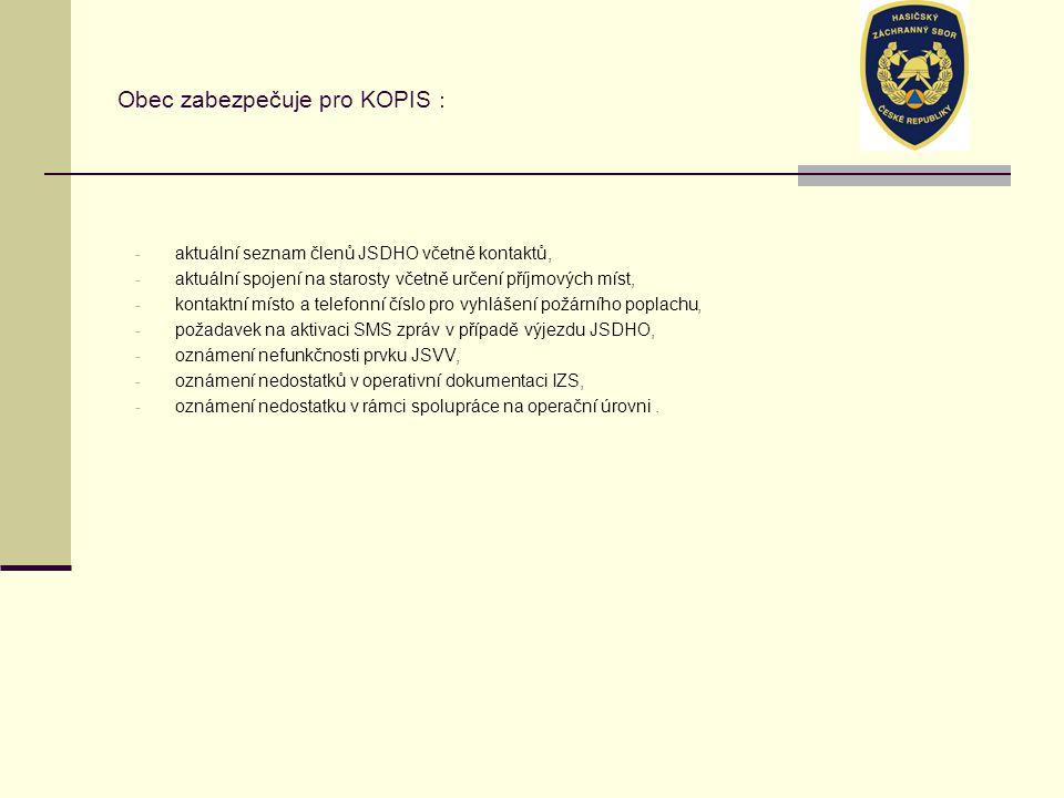 Obec zabezpečuje pro KOPIS : - aktuální seznam členů JSDHO včetně kontaktů, - aktuální spojení na starosty včetně určení příjmových míst, - kontaktní místo a telefonní číslo pro vyhlášení požárního poplachu, - požadavek na aktivaci SMS zpráv v případě výjezdu JSDHO, - oznámení nefunkčnosti prvku JSVV, - oznámení nedostatků v operativní dokumentaci IZS, - oznámení nedostatku v rámci spolupráce na operační úrovni.
