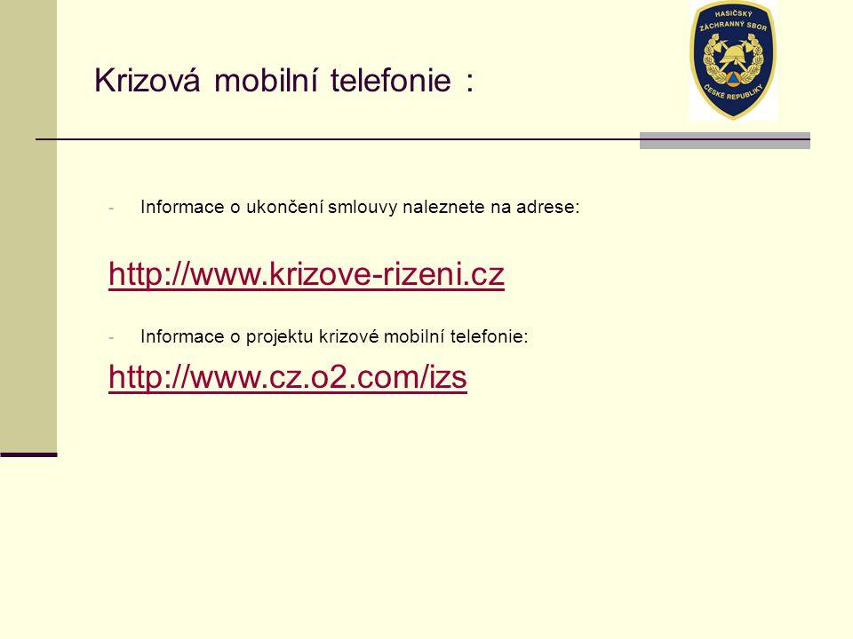 Krizová mobilní telefonie : - Informace o ukončení smlouvy naleznete na adrese: http://www.krizove-rizeni.cz - Informace o projektu krizové mobilní telefonie: http://www.cz.o2.com/izs