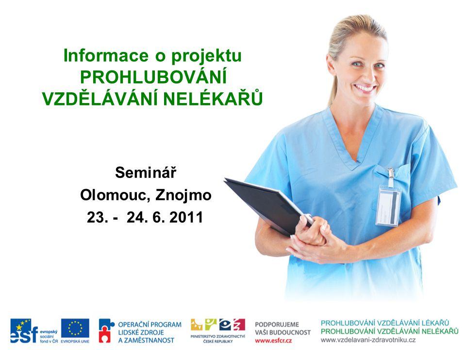 Informace o projektu PROHLUBOVÁNÍ VZDĚLÁVÁNÍ NELÉKAŘŮ Seminář Olomouc, Znojmo 23. - 24. 6. 2011