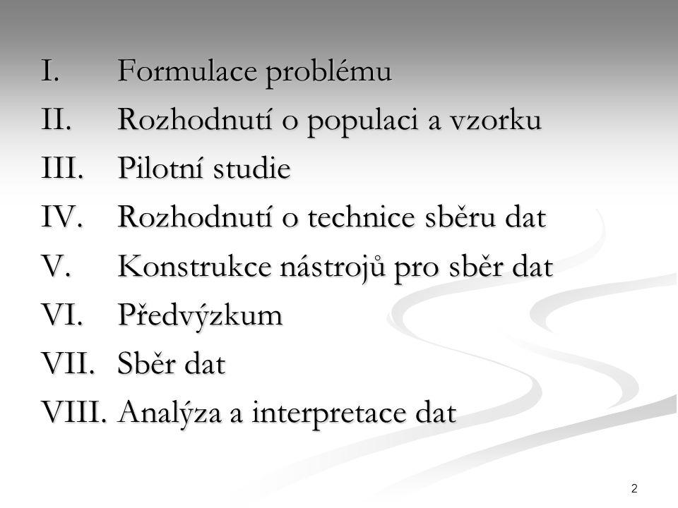 2 I. Formulace problému II. Rozhodnutí o populaci a vzorku III.