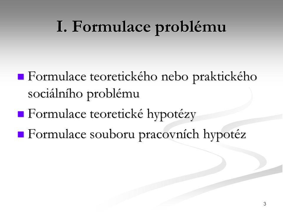 3 I. Formulace problému Formulace teoretického nebo praktického sociálního problému Formulace teoretického nebo praktického sociálního problému Formul