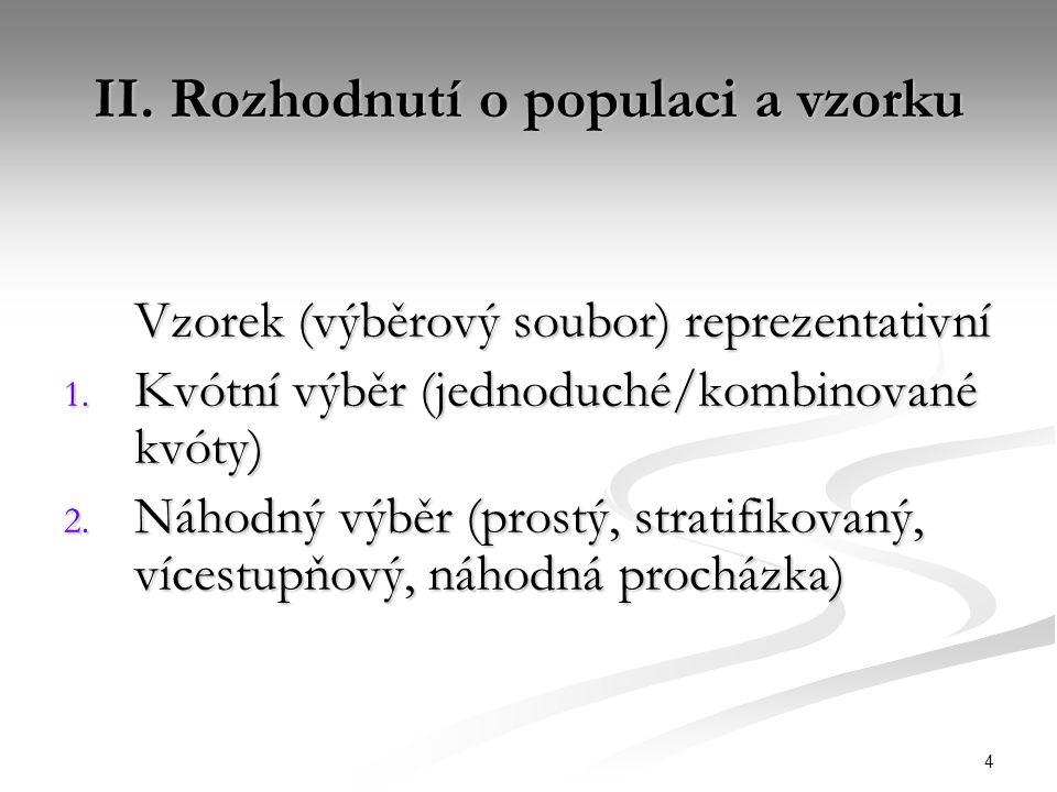 4 II. Rozhodnutí o populaci a vzorku Vzorek (výběrový soubor) reprezentativní 1.