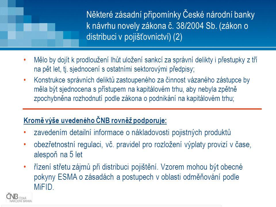 Některé zásadní připomínky České národní banky k návrhu novely zákona č. 38/2004 Sb. (zákon o distribuci v pojišťovnictví) (2) Mělo by dojít k prodlou