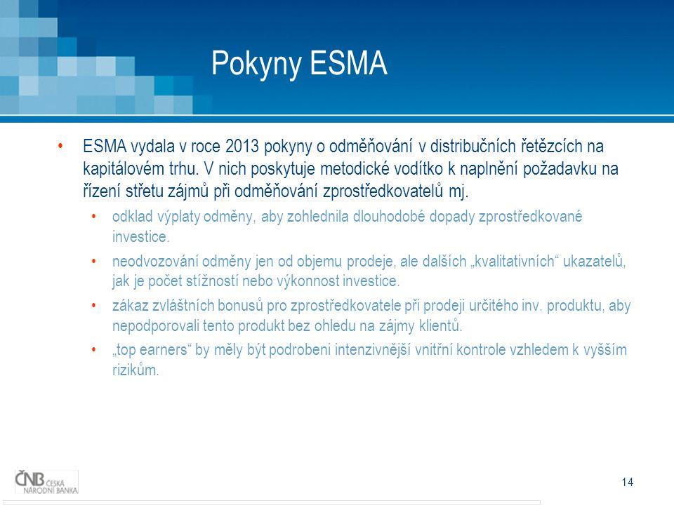 Pokyny ESMA ESMA vydala v roce 2013 pokyny o odměňování v distribučních řetězcích na kapitálovém trhu. V nich poskytuje metodické vodítko k naplnění p