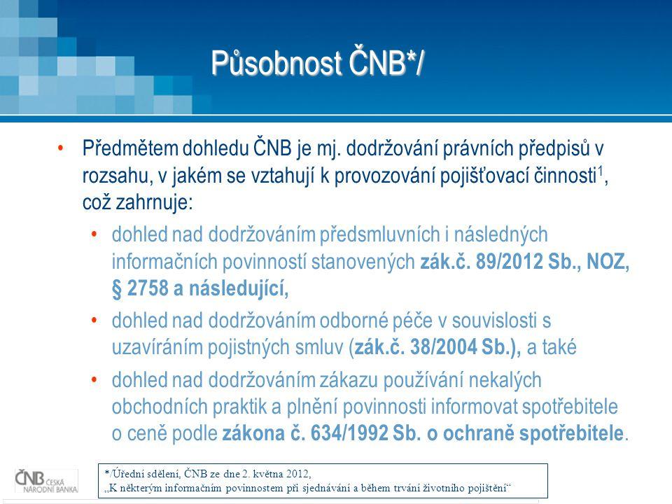 Působnost ČNB*/ Předmětem dohledu ČNB je mj. dodržování právních předpisů v rozsahu, v jakém se vztahují k provozování pojišťovací činnosti 1, což zah