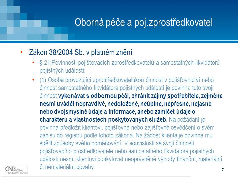 7 Oborná péče a poj.zprostředkovatel Zákon 38/2004 Sb. v platném znění § 21;Povinnosti pojišťovacích zprostředkovatelů a samostatných likvidátorů poji