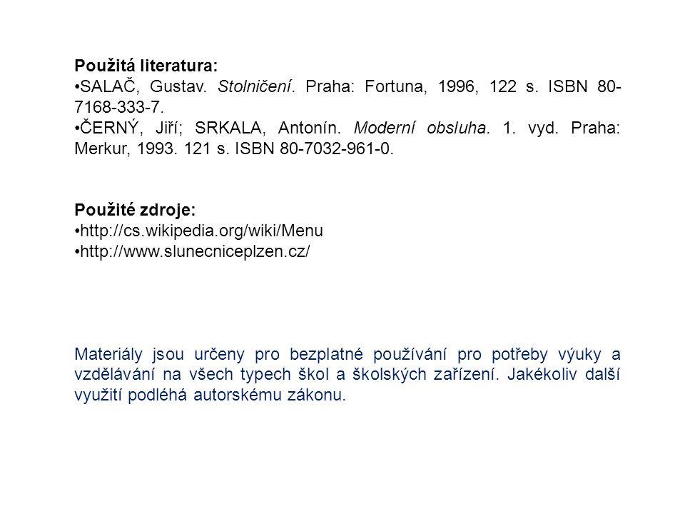 Použitá literatura: SALAČ, Gustav. Stolničení. Praha: Fortuna, 1996, 122 s. ISBN 80- 7168-333-7. ČERNÝ, Jiří; SRKALA, Antonín. Moderní obsluha. 1. vyd