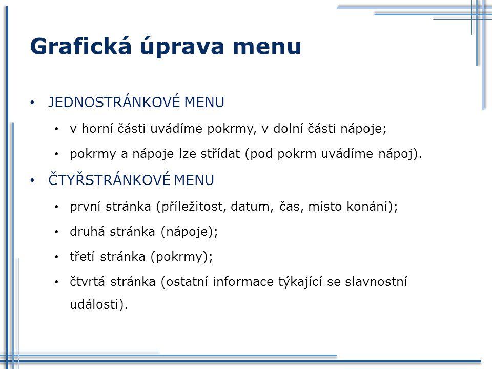 Grafická úprava menu JEDNOSTRÁNKOVÉ MENU v horní části uvádíme pokrmy, v dolní části nápoje; pokrmy a nápoje lze střídat (pod pokrm uvádíme nápoj). ČT