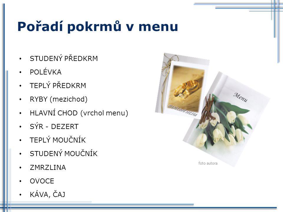 Pořadí pokrmů v menu STUDENÝ PŘEDKRM POLÉVKA TEPLÝ PŘEDKRM RYBY (mezichod) HLAVNÍ CHOD (vrchol menu) SÝR - DEZERT TEPLÝ MOUČNÍK STUDENÝ MOUČNÍK ZMRZLI