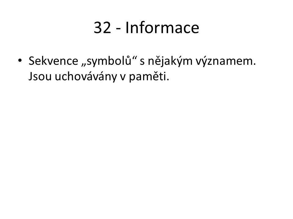 """32 - Informace Sekvence """"symbolů s nějakým významem. Jsou uchovávány v paměti."""
