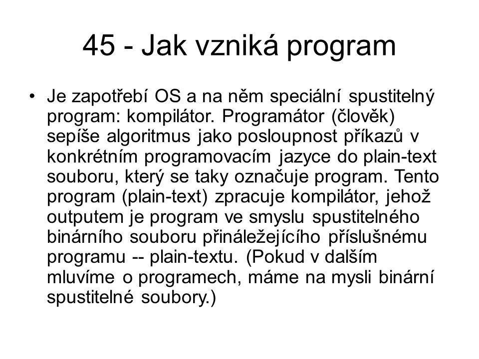 45 - Jak vzniká program Je zapotřebí OS a na něm speciální spustitelný program: kompilátor.
