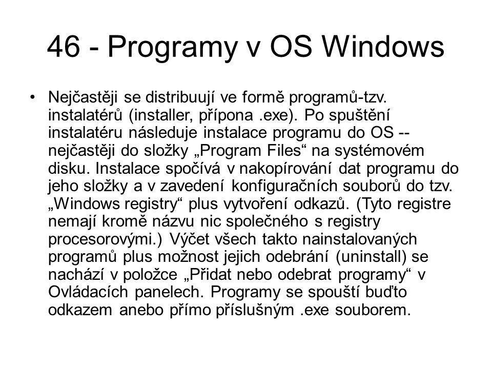 46 - Programy v OS Windows Nejčastěji se distribuují ve formě programů-tzv.