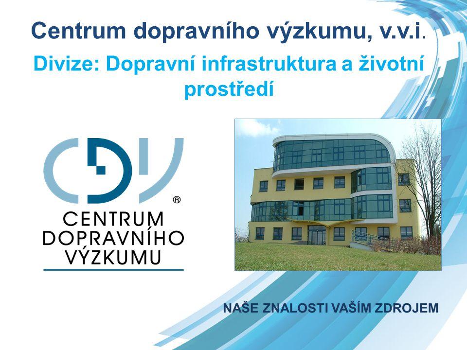 Centrum dopravního výzkumu, v.v.i. Divize: Dopravní infrastruktura a životní prostředí