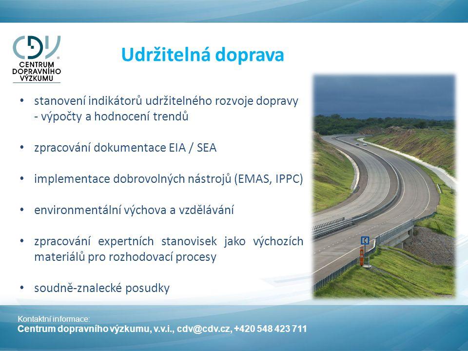 Kontaktní informace: Centrum dopravního výzkumu, v.v.i., cdv@cdv.cz, +420 548 423 711 Udržitelná doprava stanovení indikátorů udržitelného rozvoje dopravy - výpočty a hodnocení trendů zpracování dokumentace EIA / SEA implementace dobrovolných nástrojů (EMAS, IPPC) environmentální výchova a vzdělávání zpracování expertních stanovisek jako výchozích materiálů pro rozhodovací procesy soudně-znalecké posudky