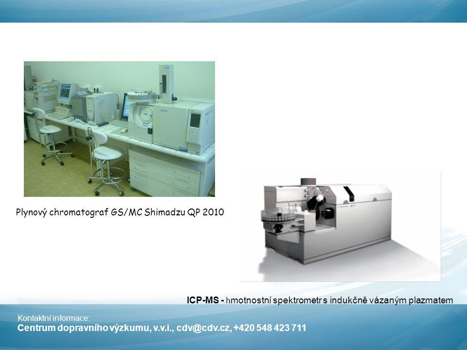 Kontaktní informace: Centrum dopravního výzkumu, v.v.i., cdv@cdv.cz, +420 548 423 711 Plynový chromatograf GS/MC Shimadzu QP 2010 ICP-MS - h motnostní spektrometr s indukčně vázaným plazmatem