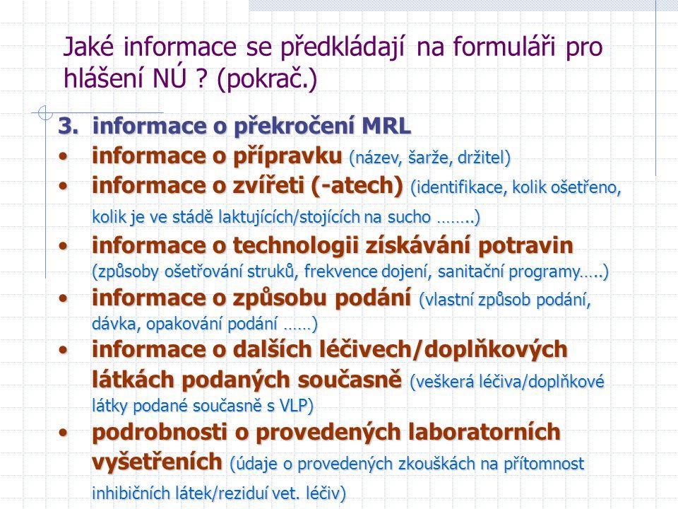 Jaké informace se předkládají na formuláři pro hlášení NÚ ? (pokrač.) 3. informace o překročení MRL informace o přípravku (název, šarže, držitel)infor