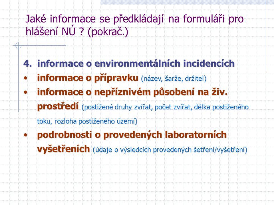 Jaké informace se předkládají na formuláři pro hlášení NÚ ? (pokrač.) 4. informace o environmentálních incidencích informace o přípravku (název, šarže