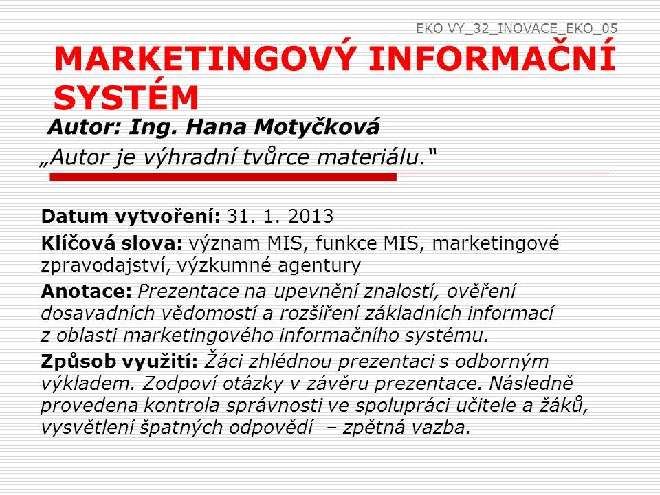 """Autor: Ing. Hana Motyčková """"Autor je výhradní tvůrce materiálu."""" Datum vytvoření: 31. 1. 2013 Klíčová slova: význam MIS, funkce MIS, marketingové zpra"""