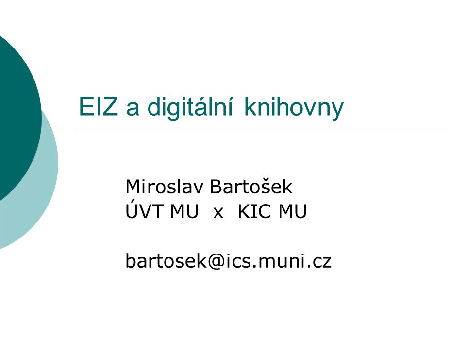 EIZ a digitální knihovny Miroslav Bartošek ÚVT MU x KIC MU bartosek@ics.muni.cz