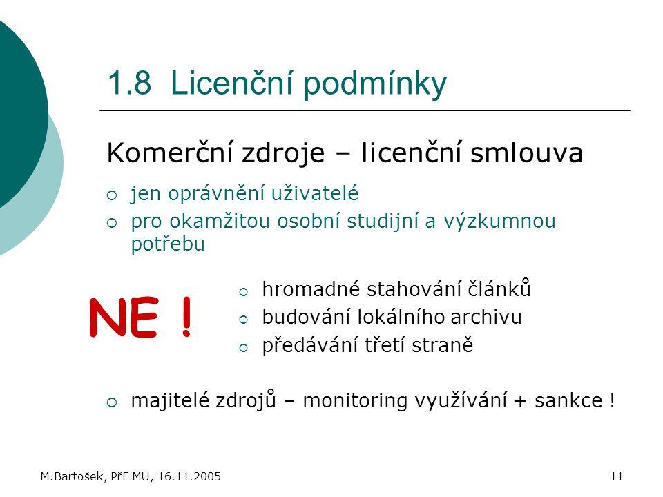 M.Bartošek, PřF MU, 16.11.200511 1.8 Licenční podmínky Komerční zdroje – licenční smlouva  jen oprávnění uživatelé  pro okamžitou osobní studijní a