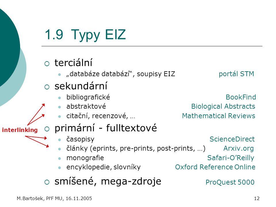 """M.Bartošek, PřF MU, 16.11.200512 1.9 Typy EIZ  terciální """"databáze databází"""", soupisy EIZ portál STM  sekundární bibliografické BookFind abstraktové"""