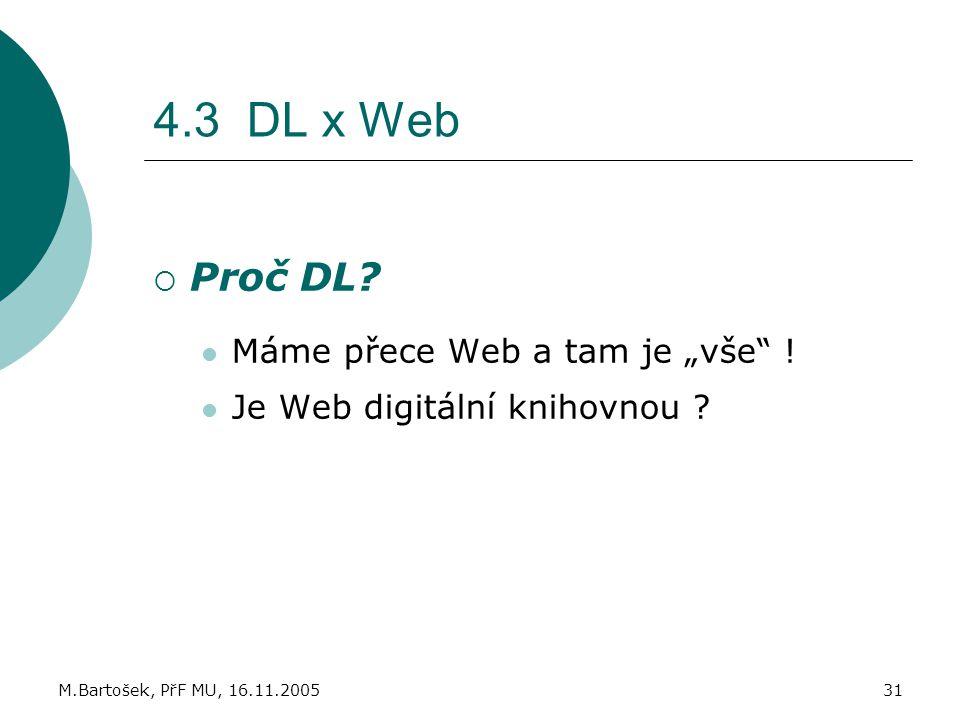 """M.Bartošek, PřF MU, 16.11.200531 4.3 DL x Web  Proč DL? Máme přece Web a tam je """"vše"""" ! Je Web digitální knihovnou ?"""
