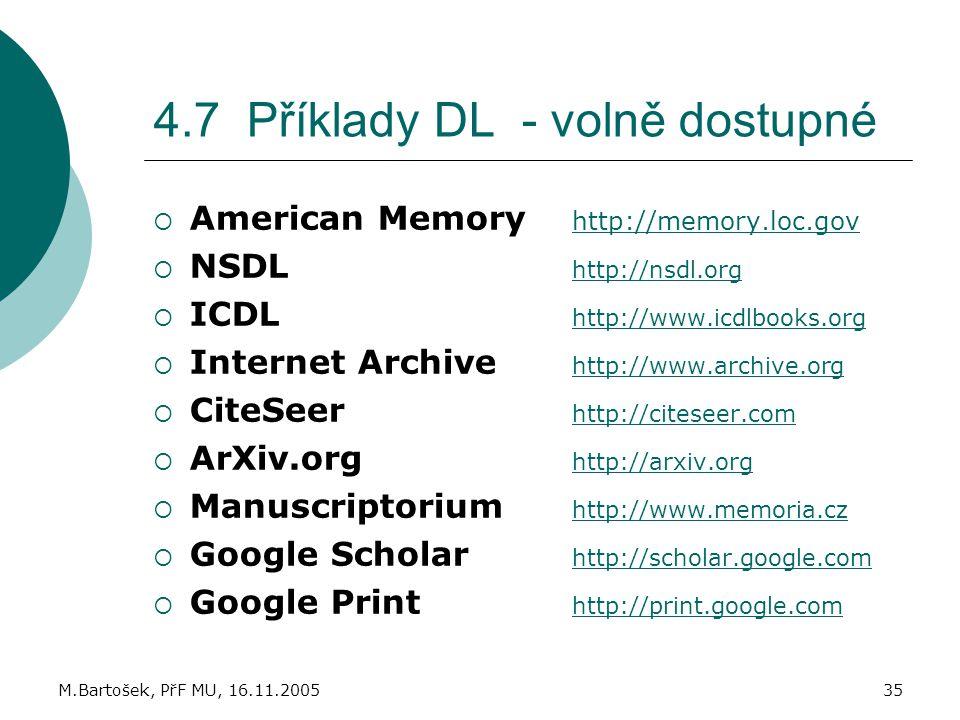 M.Bartošek, PřF MU, 16.11.200535 4.7 Příklady DL - volně dostupné  American Memory http://memory.loc.gov http://memory.loc.gov  NSDL http://nsdl.org