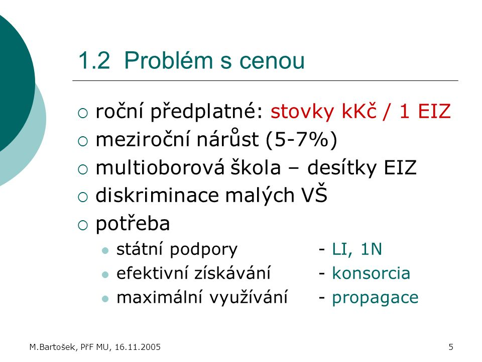 M.Bartošek, PřF MU, 16.11.20055 1.2 Problém s cenou  roční předplatné: stovky kKč / 1 EIZ  meziroční nárůst (5-7%)  multioborová škola – desítky EI