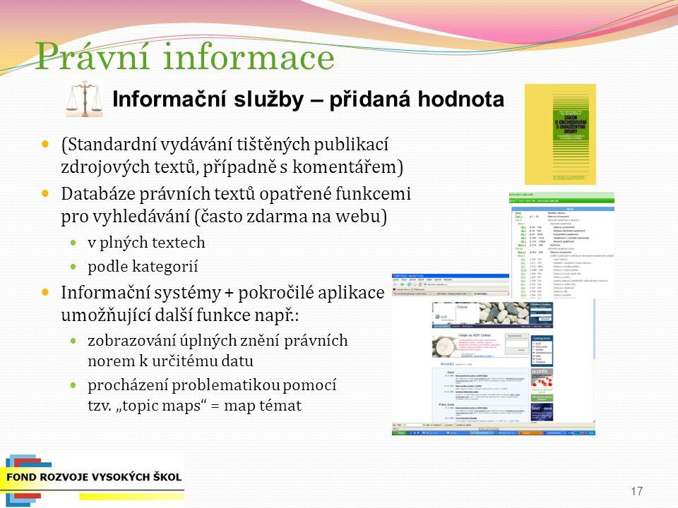 (Standardní vydávání tištěných publikací zdrojových textů, případně s komentářem) Databáze právních textů opatřené funkcemi pro vyhledávání (často zdarma na webu) v plných textech podle kategorií Informační systémy + pokročilé aplikace umožňující další funkce např.: zobrazování úplných znění právních norem k určitému datu procházení problematikou pomocí tzv.