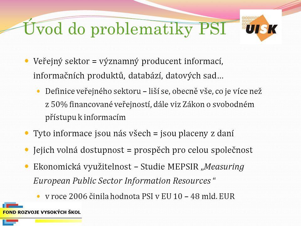 """Úvod do problematiky PSI Veřejný sektor = významný producent informací, informačních produktů, databází, datových sad… Definice veřejného sektoru – liší se, obecně vše, co je více než z 50% financované veřejností, dále viz Zákon o svobodném přístupu k informacím Tyto informace jsou nás všech = jsou placeny z daní Jejich volná dostupnost = prospěch pro celou společnost Ekonomická využitelnost – Studie MEPSIR """"Measuring European Public Sector Information Resources v roce 2006 činila hodnota PSI v EU 10 – 48 mld."""