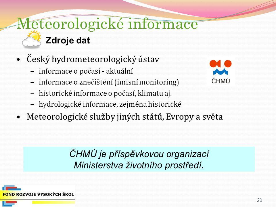 20 Meteorologické informace Český hydrometeorologický ústav –informace o počasí - aktuální –informace o znečištění (imisní monitoring) –historické informace o počasí, klimatu aj.