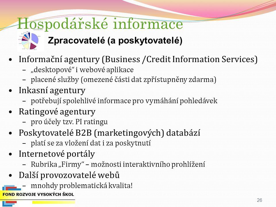 """26 Zpracovatelé (a poskytovatelé) Informační agentury (Business /Credit Information Services) –""""desktopové i webové aplikace –placené služby (omezené části dat zpřístupněny zdarma) Inkasní agentury –potřebují spolehlivé informace pro vymáhání pohledávek Ratingové agentury –pro účely tzv."""
