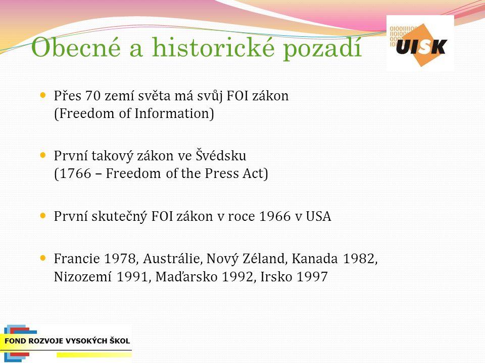 Obecné a historické pozadí Přes 70 zemí světa má svůj FOI zákon (Freedom of Information) První takový zákon ve Švédsku (1766 – Freedom of the Press Act) První skutečný FOI zákon v roce 1966 v USA Francie 1978, Austrálie, Nový Zéland, Kanada 1982, Nizozemí 1991, Maďarsko 1992, Irsko 1997