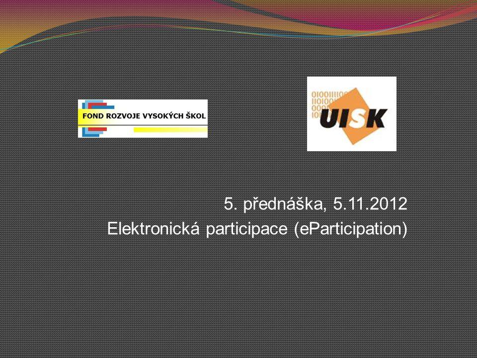 5. přednáška, 5.11.2012 Elektronická participace (eParticipation)